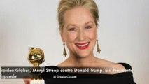 Golden Globes, Meryl Streep contro Donald Trump. E il Presidente risponde