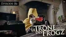 Le Trône des Frogz Saison 2 : Episode 6 : Transpoting