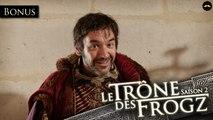 Le Trône des Frogz Saison 2 : Bonus : Yoras (version longue) - revoir EP05
