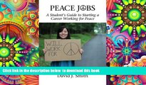 PDF [FREE] DOWNLOAD  Peace Jobs  A Student s Guide to Starting a Career Working for Peace (Peace