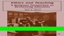 Read Ethics and Teaching: A Religious Perspective on Revitalizing Education Popular Collection