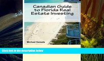 Read  Canadian Guide to Florida Real Estate Investing: Written by a Canadian, for Canadians.  PDF