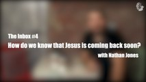 The Inbox #4: How Do We Know That Jesus Is Coming Back Soon?