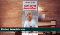 Read Online Nuestra Hija Tiene Sindrome De Down/ Karina Has Down Syndrome: La Experiencia De Una