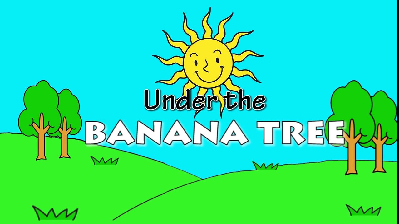 Under the Banana Tree-W03hlpOW7SQ