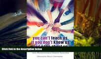 Epub You Can t Teach Us if You Don t Know Us and Care About Us: Becoming an Ubuntu, Responsive and