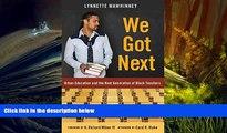 Kindle eBooks  We Got Next: Urban Education and the Next Generation of Black Teachers (Black
