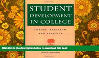 BEST PDF  Student Development in College: Theory, Research, and Practice (Jossey-Bass Higher and