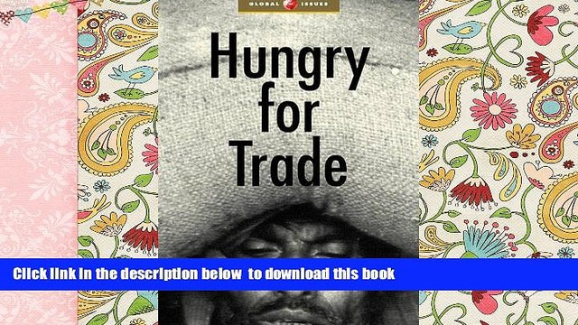 BEST PDF  Hungry for Trade: How the Poor Pay for Free Trade (Global Issues Series) [DOWNLOAD] ONLINE