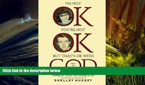 Audiobook  I m Not OK, You re Not OK, But That s OK With God: Finding the Humor and Healing in