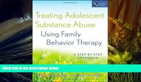 Read Book Treating Adolescent Substance Abuse Using Family Behavior Therapy: A Step-by-Step