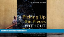 Best PDF  Picking Up the Pieces without Picking Up: A Guidebook through Victimization for People