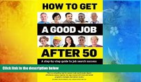 Download How to get a good Job after 50: A step-by-step guide to job search success Pre Order