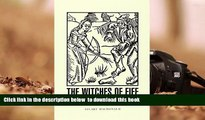 PDF [DOWNLOAD] The Witches of Fife: Witch-Hunting in a Scottish Shire, 1560-1710 READ ONLINE