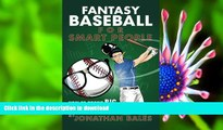 READ book Fantasy Baseball for Smart People: How to Profit Big During MLB Season Jonathan Bales