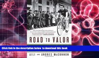 PDF [DOWNLOAD] Road to Valor: A True Story of WWII Italy, the Nazis, and the Cyclist Who Inspired