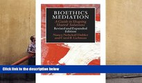 PDF [FREE] DOWNLOAD  Bioethics Mediation: A Guide to Shaping Shared Solutions, Revised and