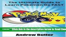 Read Pokemon Go: The Ultimate Guide to Learn Pokemon Go Fast (Pokemon Go secrets, user manual,
