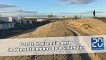 Calais, trois mois après le démantèlement de la «Jungle»