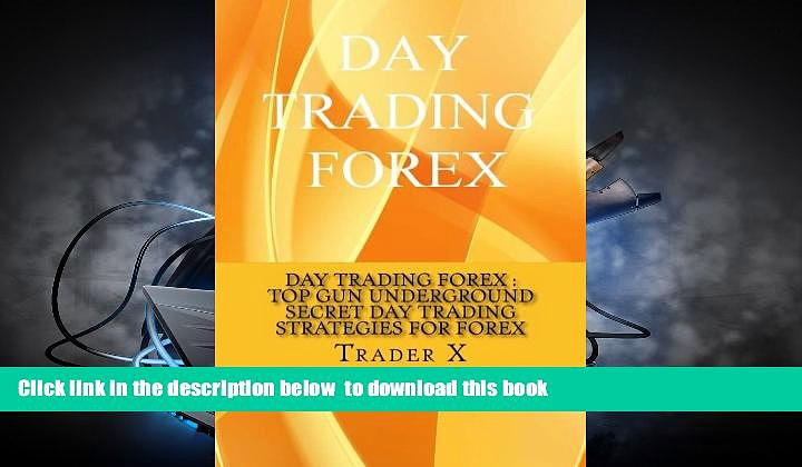 PDF [FREE] DOWNLOAD  Day Trading Forex : Top Gun Underground Secret Day Trading Strategies For
