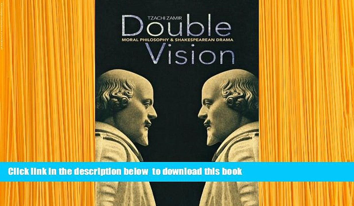PDF [DOWNLOAD] Double Vision: Moral Philosophy and Shakespearean Drama  [DOWNLOAD] ONLINE