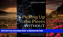 FREE [DOWNLOAD] Picking Up the Pieces without Picking Up: A Guidebook through Victimization for