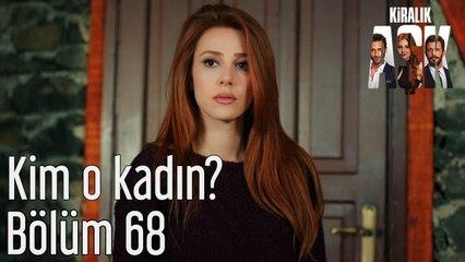 Kiralık Aşk 68. Bölüm Kim O Kadın?