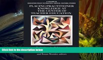 READ ONLINE  Placing Practitioner Knowledge at the Center of Teacher Education: Rethinking the