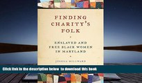 PDF [FREE] DOWNLOAD  Finding Charity s Folk: Enslaved and Free Black Women in Maryland (Race in