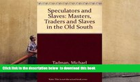 BEST PDF  Speculators and Slaves: Masters, Traders, and Slaves in the Old South Michael Tadman FOR