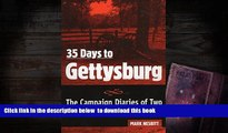 BEST PDF  35 Days to Gettysburg: The Campaign Diaries of Two American Enemies Mark Nesbitt READ