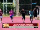 24 Oras: Pacquiao, matindi ang training para maibalik ang kanyang mga killer punch