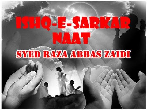 Syed Raza Abbas Zaidi - Exclusive Naat 2016 - Ishq-e-Sarkar s.a.w.w