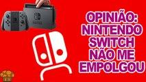 OPINIÃO: Nintendo Switch não me empolgou
