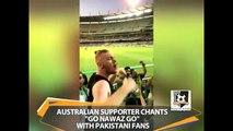Australian supporter chants  Go Nawaz Go  with Pakistani fans.