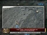 24Oras: Pagtatayo ng coal fired power plants, inaalmahan ng ilang grupo