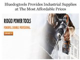 Bluedogtools Provides Industrial Supplies at The Most Affordable Prices