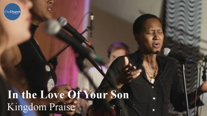 CityChurch Worship Band - In the Love Of Your Son