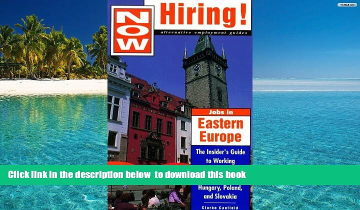 PDF [DOWNLOAD] Now Hiring! Jobs in Eastern Europe: The Insider s Guide to Working and Living in