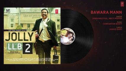 Bawara Mann Song -Jolly LL.B 2 - Akshay Kumar, Huma Qureshi - Jubin Nautiyal & Neeti Mohan