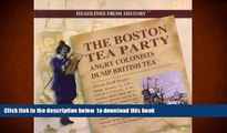 PDF [DOWNLOAD] The Boston Tea Party: Angry Colonists Dump British Tea (Headlines from History)