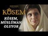 Muhteşem Yüzyıl: Kösem 7.Bölüm | Kösem, müslüman oluyor