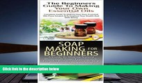PDF [Download]  The Beginners Guide to Making Your Own Essential Oils   Soap Making For Beginners