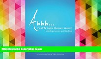 Ahhh...Feel & Look Human Again!: With Ergonomics and Skin Care