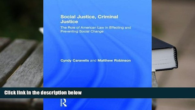 PDF [DOWNLOAD] Social Justice, Criminal Justice: The Role of American Law in Effecting and
