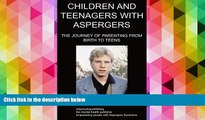 Read Book Children and Teenagers with Aspergers: The Journey of Parenting from Birth to Teens Anna