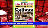 PDF [DOWNLOAD] How to Survive Getting Into College: By Hundreds of Students Who Did (Hundreds of