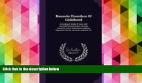 Read Book Neurotic Disorders Of Childhood: Including A Study Of Auto And Intestinal Intoxications,