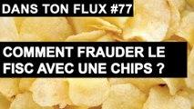 Comment frauder le fisc avec une chips - #DansTonFlux 77