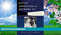 """DOWNLOAD EBOOK Native Americans on Network TV: Stereotypes, Myths, and the """"Good Indian"""" (Film and"""